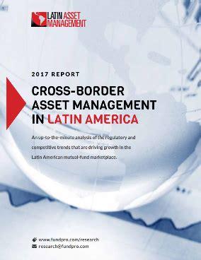 cross border asset management  latin america  fund