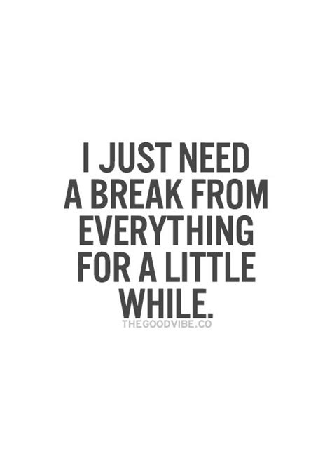Quotes About Taking A Break From Everything