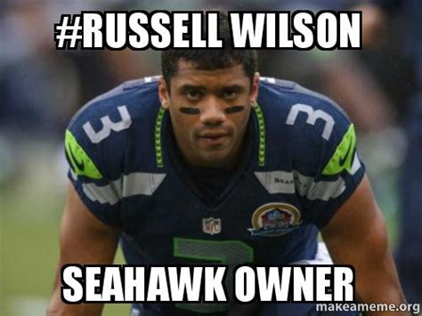 Russell Wilson Memes - russell wilson seahawk owner make a meme