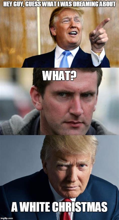 White Christmas Meme - rordin an trump imgflip