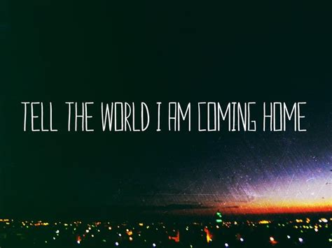 Am Coming Home Quotes