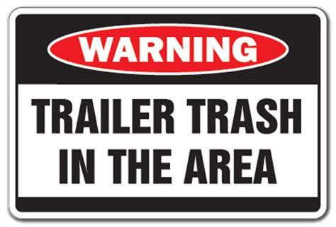 Trailer Trash Memes - trailer trash in area warning sign garbage park funny signs white mobile home ebay