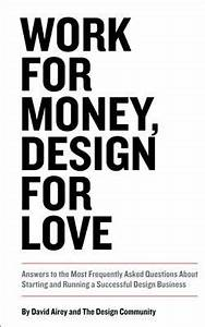 Work for Money, Design for Love: Answers to the Most ...