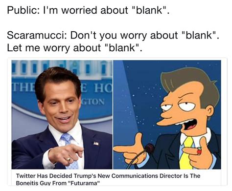 Scaramucci Memes - let me worry about blank anthony scaramucci know your meme