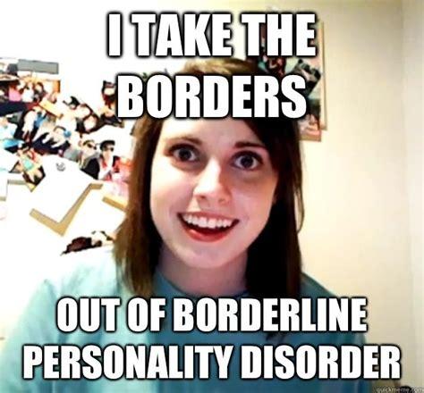 Personality Meme - bpd memes google search borderline personality disorder pinterest personality disorder
