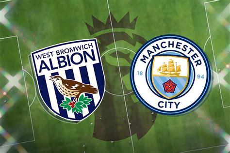 West Brom vs Man City: Prediction, TV channel, live stream ...