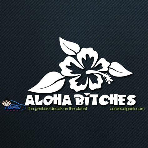 aloha bitches hawaiian hibiscus flower car decal graphic