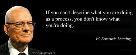 If You Can't Describe What You Are Doing As A Process, You Don't Know What You're Doing W