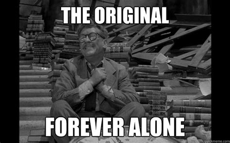 Twilight Zone Memes - the original forever alone twilight zone original forever alone quickmeme