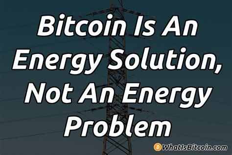 Energy consumption as a corollary to environmental impact and the potential of the evolution of money, the report looks into such stories of bitcoin 'killing the planet' and 'harming the environment'. Bitcoin Is An Energy Solution, Not An Energy Problem + Infographic - What Is Bitcoin?