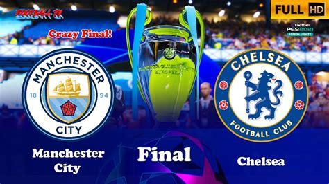 Manchester City vs Chelsea | Final UEFA Champions League ...