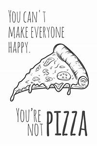 You can't m... Happy Pizza Quotes
