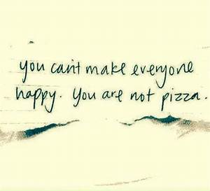 Stop trying to ... Happy Pizza Quotes