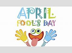 April Fool's Day 2017 Why do we celebrate April Fool's