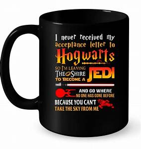 i never received my acceptance letter to hogwarts jedi t With i never received my acceptance letter to hogwarts hoodie