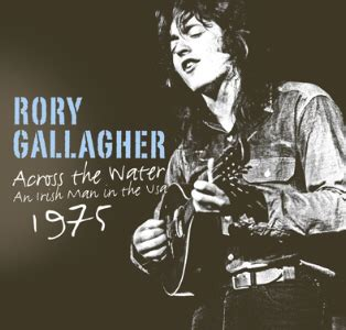 Rory Gallagher  Across The Water An Irish Man In The Usa
