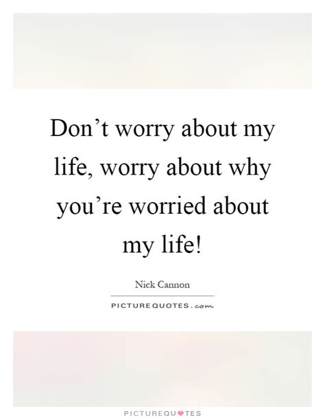 Why You Worried About Me Quotes