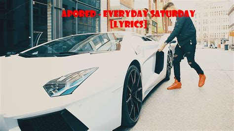apored everyday saturday official video lyrics youtube