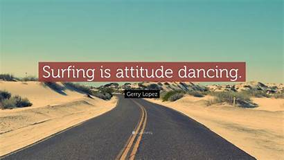 Surfing Gerry Lopez Attitude Dancing Quote Wallpapers