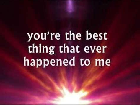 YOU'RE THE BEST THING THAT EVER HAPPENED TO ME (Lyrics