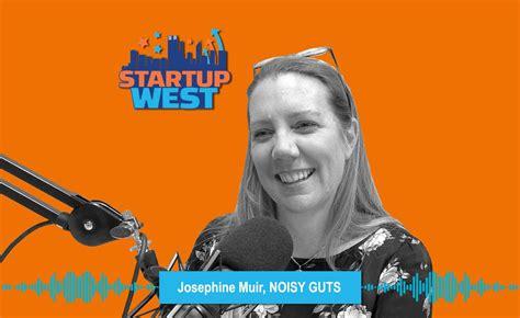 Startup West podcast ep38: Josephine Muir, Noisy Guts ...