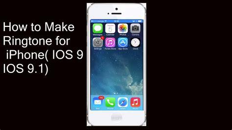 how to create iphone ringtone how to make ringtone for iphone ios 9 ios 9 1