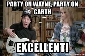 Party On Wayne, Party On Garth Excellent!  Wayne's World