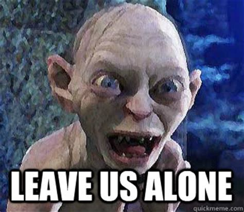 leave us alone leave us alone misc quickmeme