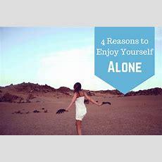 4 Reasons To Enjoy Yourself Alone Now  Bad Yogi Magazine