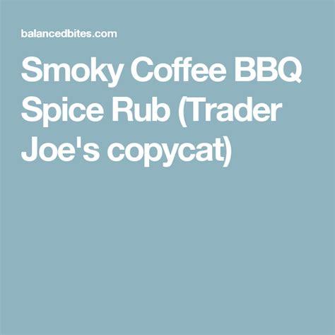 Of trader joe's bbq rub with garlic and coffee; Smoky Coffee BBQ Spice Rub (Trader Joe's copycat) | Spice rub, Bbq spice, Spices
