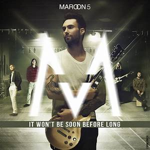 Maroon 5 - It Won't Be Soon Before Long by am11lunch on ...