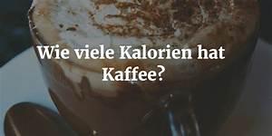 Aktivität Berechnen Beispiel : wie viele kalorien hat kaffee der gro e guide ~ Themetempest.com Abrechnung