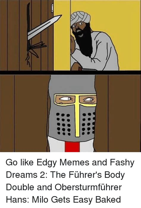 Fashy Memes - フ go like edgy memes and fashy dreams 2 the f 252 hrer s body double and obersturmf 252 hrer hans milo
