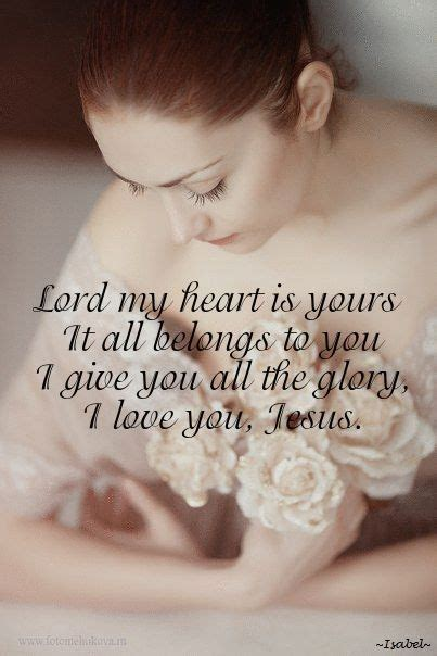 """Heart touching quotes on love. """" Lord, my heart is yours. It all belongs to you. I give ..."""