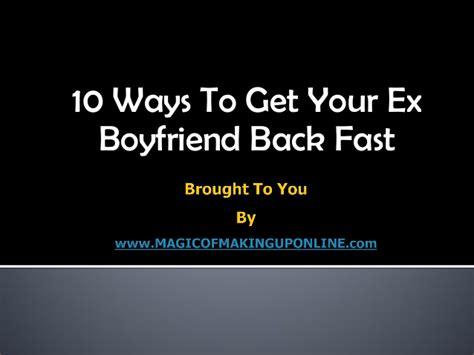 10 Ways To Get Your Ex Boyfriend Back Fast