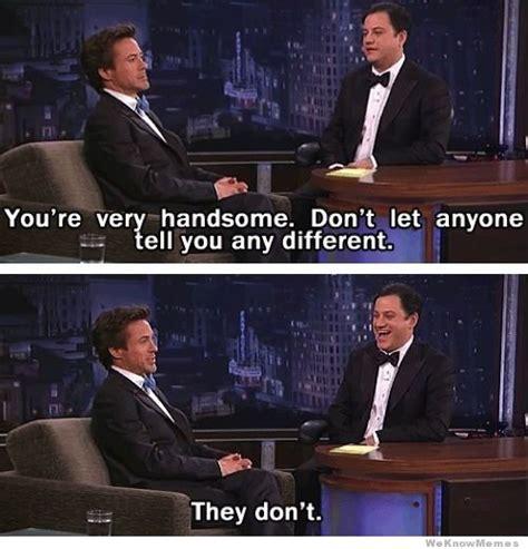 Robert Downey Meme - handsome man love quotes quotesgram