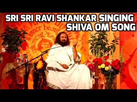 Sri Sri Ravi Shankar Singing Shiva Om Song - YouTube