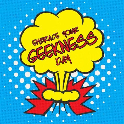 July 13th is Embrace Your Geekness Day! How will you show ...