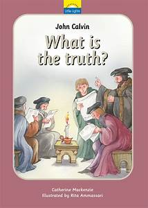 John Calvin: What is the truth? by Catherine MacKenzie ...