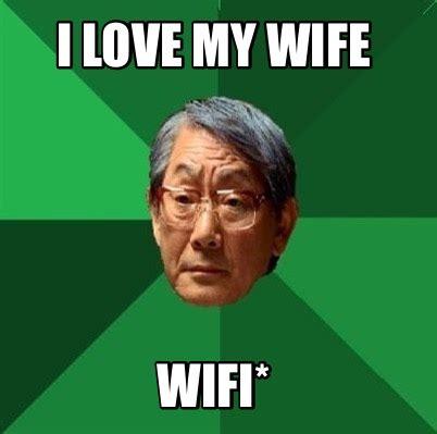 My Wife Meme - meme creator i love my wife wifi meme generator at memecreator org