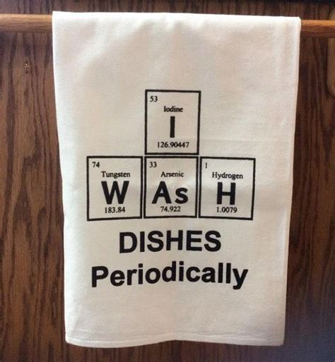 Washing Kitchen Towels By by Periodic Table Quot I Wash Dishes Periodically Quot Screen Printed