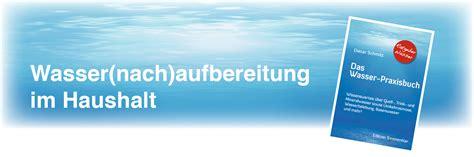 wasseraufbereitung trinkwasser haushalt wasseraufbereitung im haushalt leseproben aus dem wasser