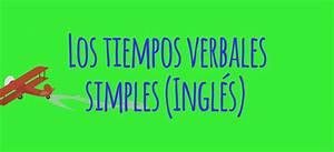 Los Tiempos Verbales Simples En Ingl U00e9s