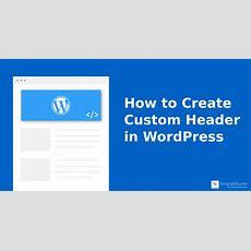 How To Create Custom Header In Wordpress?