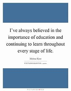 I've always believed in the importance of education and ...