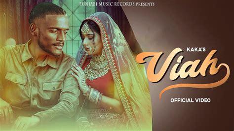 Best dance music right now! Watch Latest 2021 Punjabi Song 'Viah' Sung By Kaka Featuring Mani Sekhon | Punjabi Video Songs ...