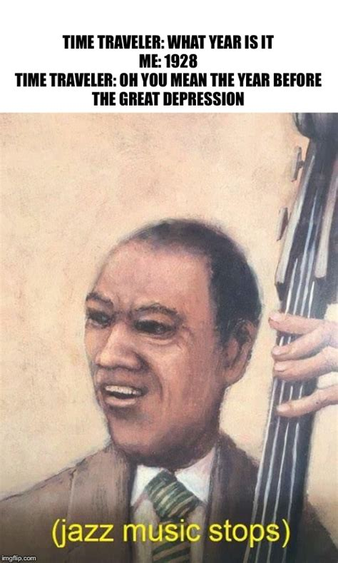 When you're playing jazz music but people insist you to stop playing. Jazz Music Stops - Imgflip