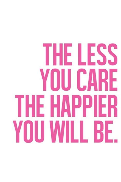 Less You Care Quotes