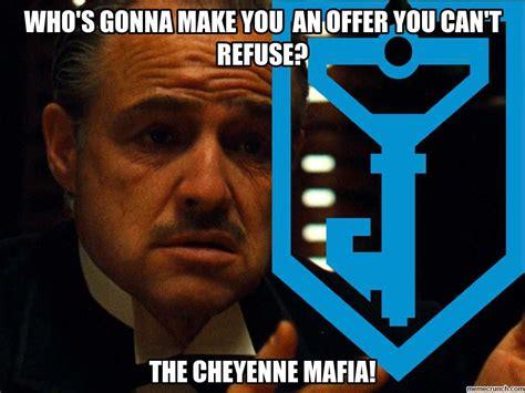Mafia Meme - cheyenne mafia
