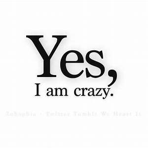Yes, I am crazy. | Quotes | Pinterest